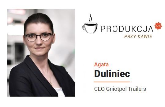 Agata Duliniec - Prezes Zarządu, CEO Gniotpol Trailers Produkcja przy kawie pod redakcją Automotive Production Support