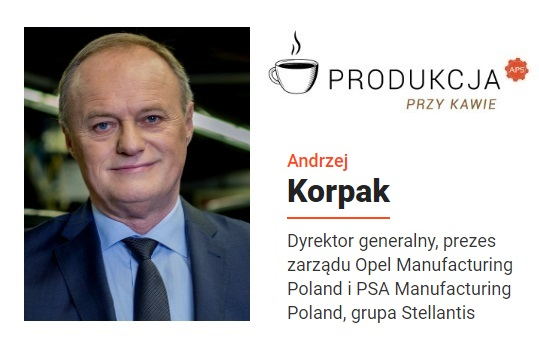 Andrzej Korpak, dyrektor generalny, prezez zarządu Opel Manufacturing Poland i PSA Manufacturing Poland, grupa Stellantis Produkcja przy kawie pod redakcją Automotive Production Support ok